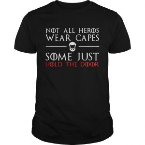 A Game of Thrones GOT not all heros wear capes some just hold the door shirt