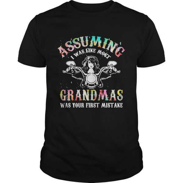 Assuming I was like most grandmas was your first mistake tshirt