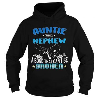 Auntie and nephew a bond that cant be broken Hoodie