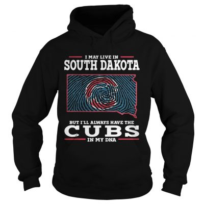 I may live in South Dakota but Ill always have the Cubs in my DNA Hoodie