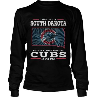 I may live in South Dakota but Ill always have the Cubs in my DNA Longsleeve Tee