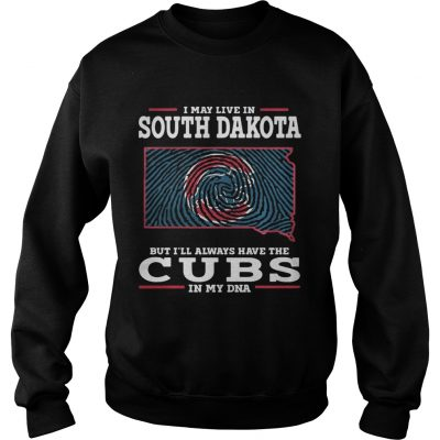 I may live in South Dakota but Ill always have the Cubs in my DNA Sweater