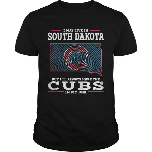 Best I may live in South Dakota but I'll always have the Cubs in my DNA shirts
