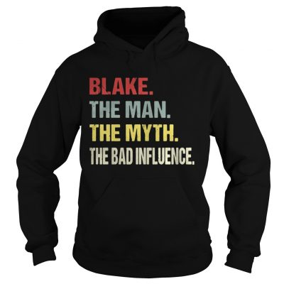 Hoodie Blake the man the myth the bad influence shirt