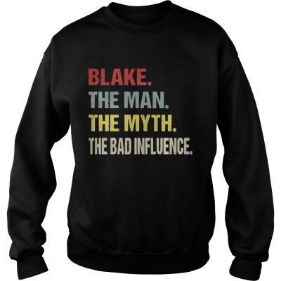 Sweater Blake the man the myth the bad influence shirt