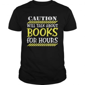 Caution will talk about books for hours tshirt