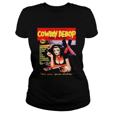 Cowboy Bebop in Pulp Fiction see you space Cowboy Ladies Shirt