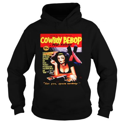 Cowboy Bebop in Pulp Fiction see you space Cowboy Hoodie