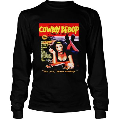 Cowboy Bebop in Pulp Fiction see you space Cowboy Longsleeve Shirt
