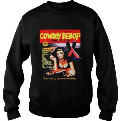 Cowboy Bebop in Pulp Fiction see you space Cowboy Sweater