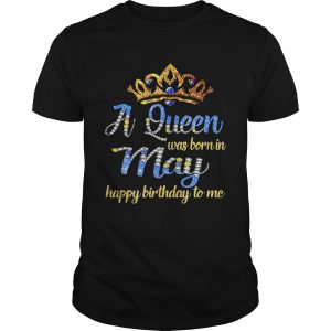 Diamond A queen was born in May happy birthday to me shirt