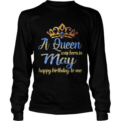 Diamond A queen was born in May happy birthday to me Longsleeve Shirt
