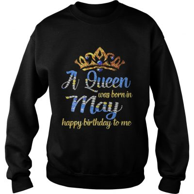 Diamond A queen was born in May happy birthday to me Sweater