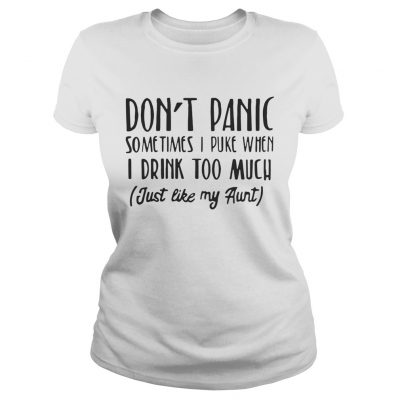 Dont panic sometimes I puke when I drink too much just like my aunt Ladies Tee