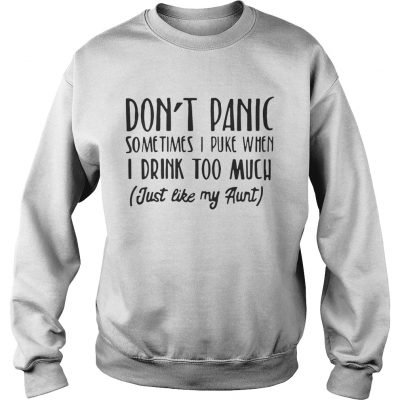 Dont panic sometimes I puke when I drink too much just like my aunt Sweater
