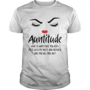 Face Auntitude what is Auntitude you ask mess with my niece and nephew shirt
