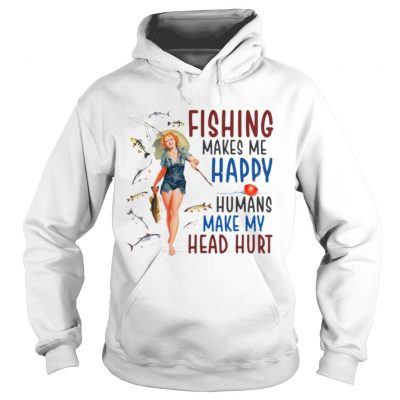 Fishing makes me happy humans make my head hurt Hoodie