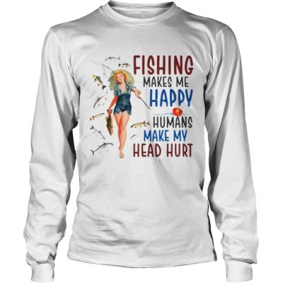 Fishing makes me happy humans make my head hurt Longsleeve Shirt