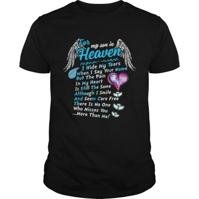 For my son in heaven I hide my tears when I say your name but the pain Guys Shirt