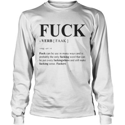 Fuck can be used in many ways and is probably the only fucking word Longsleeve Shirt