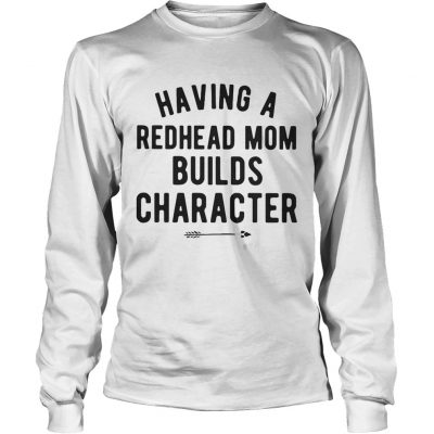 Having a redhead mom builds character Longsleeve Shirt