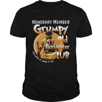 Honorary member grumpy old firefighter club telling it like it is Guys Shirt