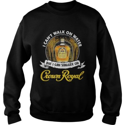 I cant not walk on water but I can stagger on Crown Royal Sweater