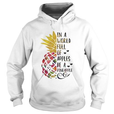 In a world full of apples be a Pineapple Hoodie
