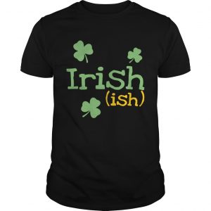 Irish ish St. Patrick's day shirt