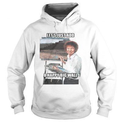 Lest just add a happy big wall Hoodie