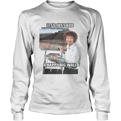 Lest just add a happy big wall Longsleeve Shirt