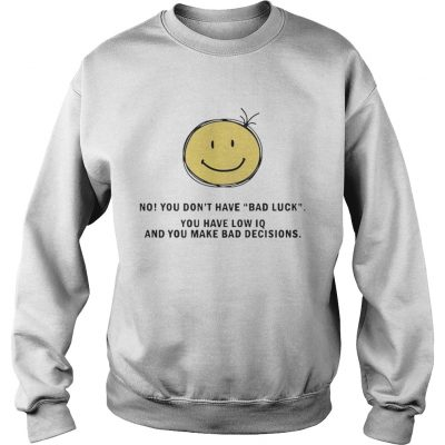 No You Dont Have Bad Luck You Have Low IQ Funny Gift Sweater