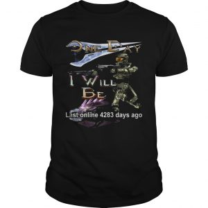 One day I will be last online 4283 days ago shirt