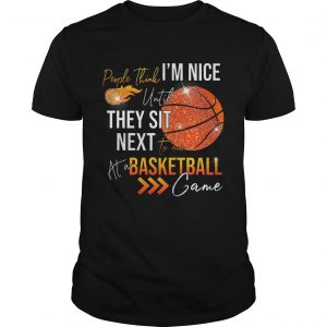 People think i'm nice until they sit next to me basketball shirt
