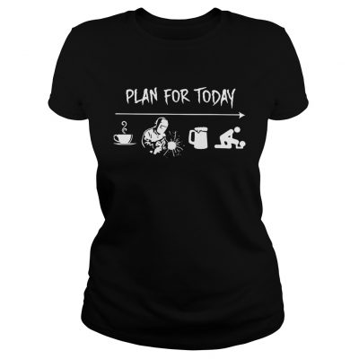 Plan for today are coffee welder beer and sex Ladies Tee
