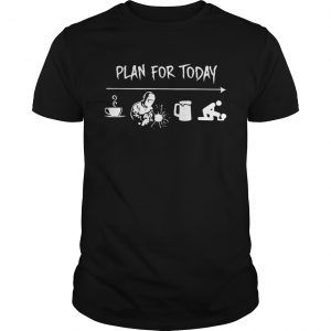 Plan for today are coffee welder beer and sex tshirt