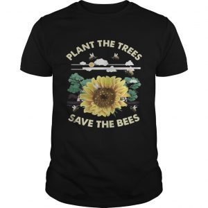 Plant The Trees Save The Bees Shirts