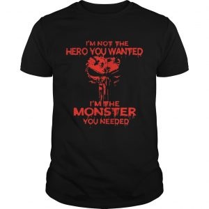 Skull I'm not the hero you wanted I'm the monster you needed shirts