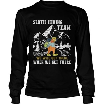Longsleeve Tee Sloth hiking team we will get there when we get there shirt
