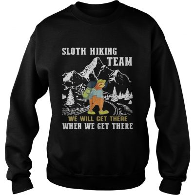 Sweater Sloth hiking team we will get there when we get there shirt