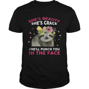 Sloth she's beauty she's grace she'll punch you in the face shirt