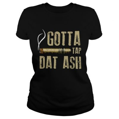 Smoking Cigar gotta tap dat ash Ladies Shirt