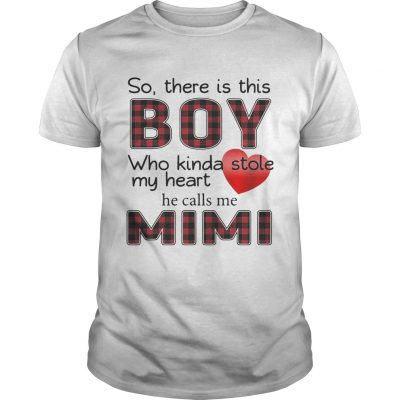 So there is the boy who kinda stole my heart he calls me Mimi Guys Shirt