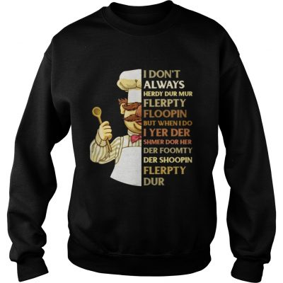 Swedish Chef I dont always herdy dur mur flerpty floopin but when I do Sweater