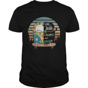 The Wild Is Calling And I Must Go Shirts