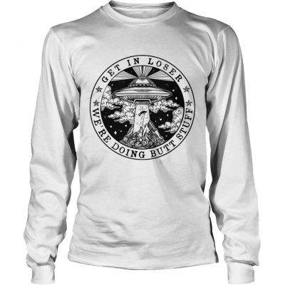 UFO get in loser were doing butt stuff Longsleeve Shirt