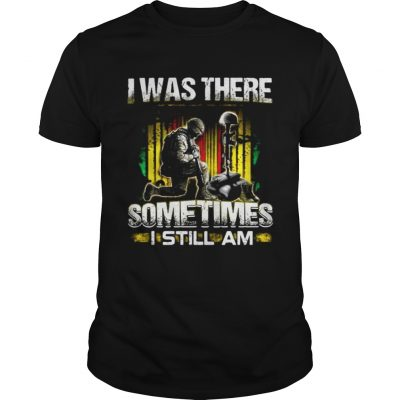 Veteran I was there sometimes I still I am Guys Shirt