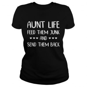 Aunt life feed them junk and send them back ladies tee