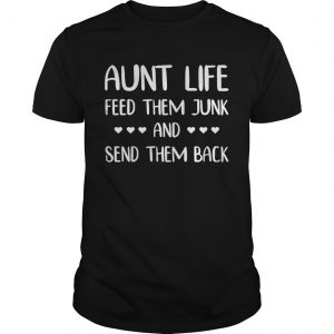 Aunt life feed them junk and send them back unisex