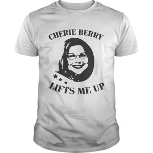 Cherie Berry Lifts Me Up shirt